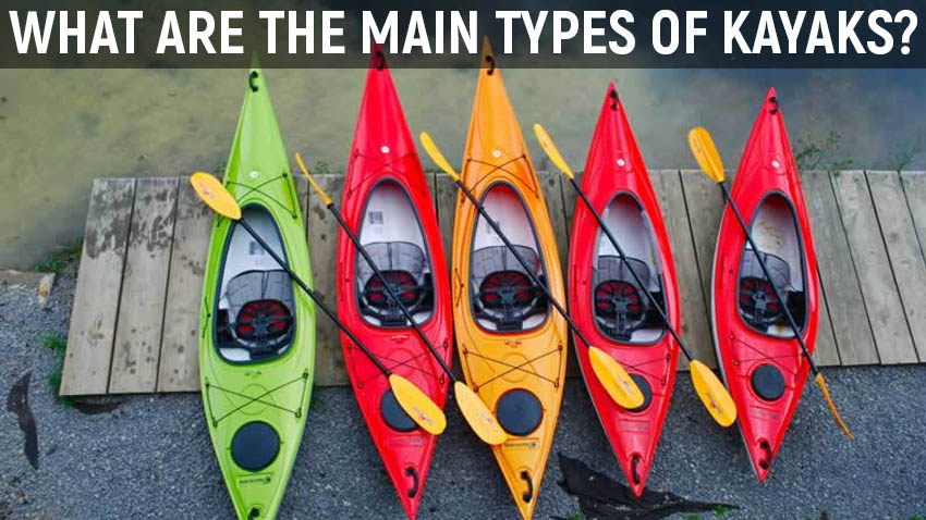 What are the main types of kayaks?